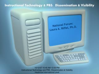 Instructional Technology & PBS:  Dissemination & Visibility