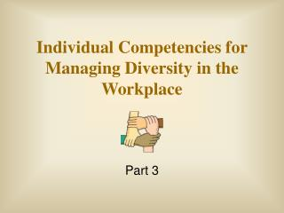 Individual Competencies for Managing Diversity in the Workplace