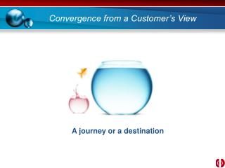 Convergence from a Customer's View