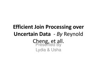 Efficient Join Processing over Uncertain Data   - By  Reynold Cheng, et all.