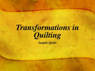 Transformations in Quilting