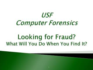 USF Computer Forensics Looking for Fraud?  What Will You Do When You Find It?