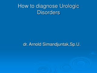 How to diagnose Urologic Disorders