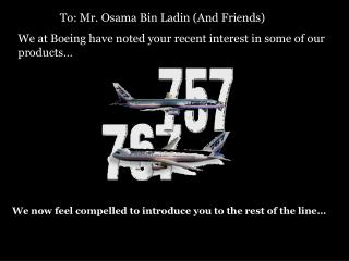 To: Mr. Osama Bin Ladin (And Friends) We at Boeing have noted your recent interest in some of our products…