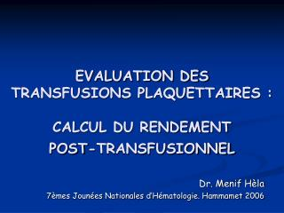 EVALUATION DES  TRANSFUSIONS PLAQUETTAIRES : CALCUL DU RENDEMENT  POST-TRANSFUSIONNEL