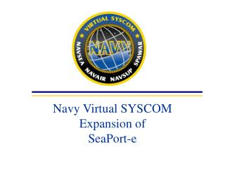 Navy Virtual SYSCOM  Expansion of  SeaPort-e