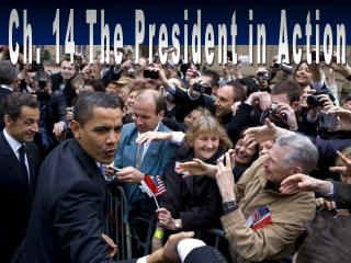 Ch. 14 The President in Action