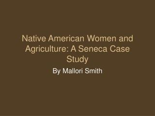 Native American Women and Agriculture: A Seneca Case Study