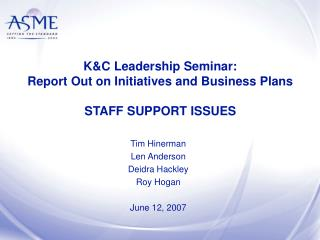 K&C Leadership Seminar:  Report Out on Initiatives and Business Plans STAFF SUPPORT ISSUES