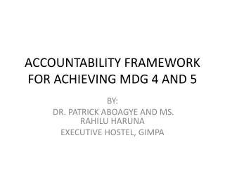 ACCOUNTABILITY FRAMEWORK FOR ACHIEVING MDG 4 AND 5