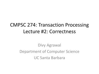 CMPSC 274: Transaction Processing Lecture #2: Correctness