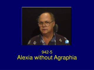 Alexia without Agraphia