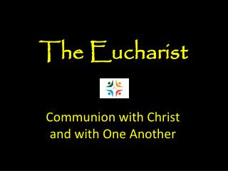 Communion with Christ  and with One Another