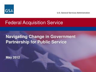 U.S. General Services Administration.  Federal Acquisition Service. Navigating Change in Government Partnership for Publ
