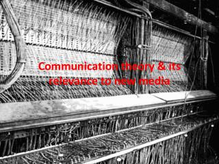 Communication theory & its relevance to new media