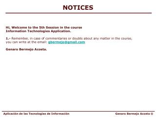 NOTICES Hi, Welcome to the 5th Session in the course  Information Technologies Application.