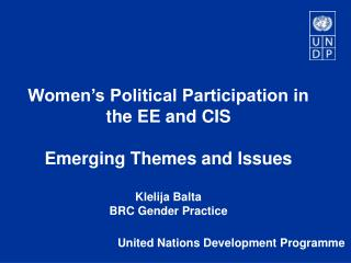 Women's Political Participation in the EE and CIS Emerging Themes and Issues Klelija Balta BRC Gender Practice