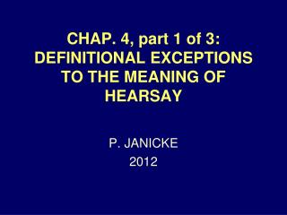 CHAP. 4, part 1 of 3: DEFINITIONAL EXCEPTIONS TO THE MEANING OF HEARSAY