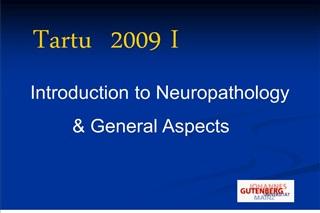 Tartu  2009 I    Introduction to Neuropathology             General Aspects