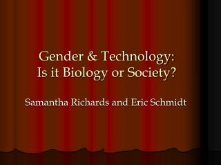Gender & Technology: Is it Biology or Society?