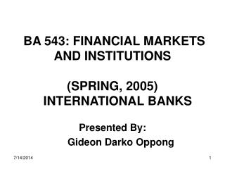 BA 543: FINANCIAL MARKETS AND INSTITUTIONS (SPRING, 2005)    INTERNATIONAL BANKS
