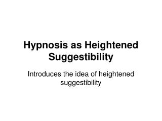 Hypnosis as Heightened Suggestibility