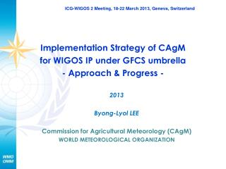 Implementation Strategy  of  CAgM for  WIGOS IP under GFCS umbrella - Approach & Progress -