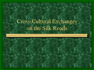 Cross-Cultural Exchanges  on the Silk Roads