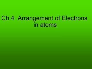 Ch 4  Arrangement of Electrons  in atoms