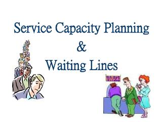 Service Capacity Planning  & Waiting Lines