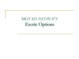 MGT 821/ECON 873 Exotic Options
