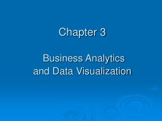 Chapter 3 Business Analytics  and Data Visualization