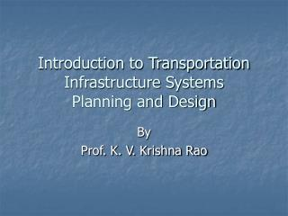 Introduction to Transportation Infrastructure Systems Planning and Design