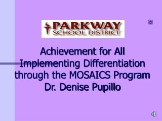 Achievement for All Implementing Differentiation through the MOSAICS Program Dr. Denise Pupillo