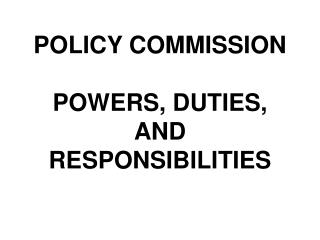 POLICY COMMISSION POWERS, DUTIES,  AND  RESPONSIBILITIES