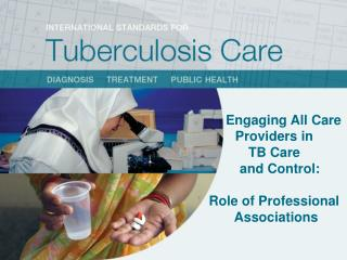 Engaging All Care  Providers in  TB Care     and Control:  Role of Professional  Associations