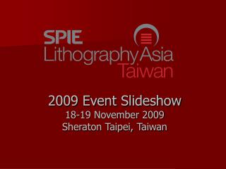 2009 Event Slideshow 18-19 November 2009 Sheraton Taipei, Taiwan