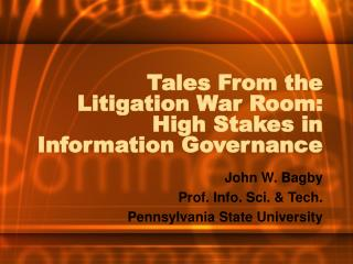 Tales From the Litigation War Room: High Stakes in Information Governance