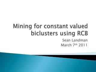 Mining for constant valued  biclusters  using RCB