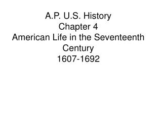 A.P. U.S. History Chapter 4 American Life in the Seventeenth Century 1607-1692