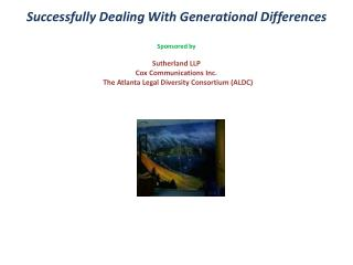 Successfully Dealing With Generational Differences Sponsored by Sutherland LLP  Cox Communications Inc.  The Atlanta Leg