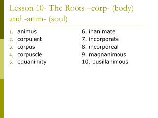 Lesson 10- The Roots –corp- (body) and -anim- (soul)