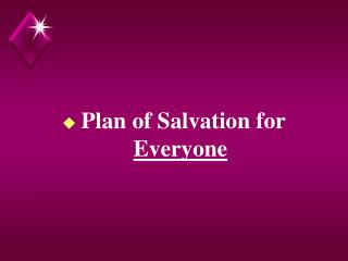 Plan of Salvation for  Everyone