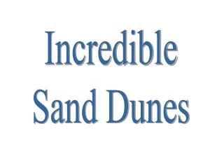Incredible Sand Dunes