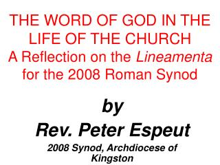 THE WORD OF GOD IN THE LIFE OF THE CHURCH A Reflection on the  Lineamenta  for the 2008 Roman Synod
