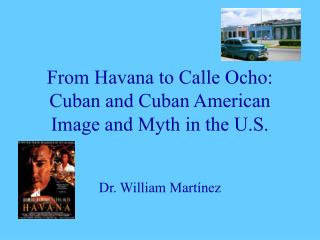 From Havana to Calle Ocho: Cuban and Cuban American Image and Myth in the U.S.