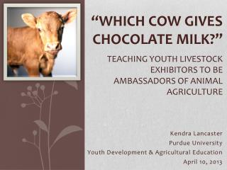 """Which cow gives chocolate milk?"" Teaching Youth Livestock Exhibitors to Be Ambassadors of Animal Agriculture"