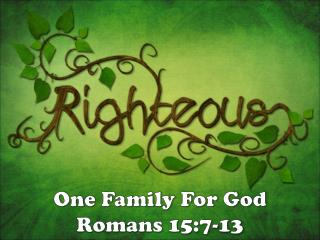 One Family For God Romans 15:7-13