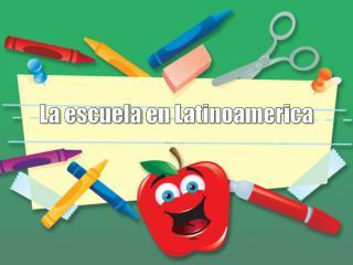 La escuela en Latinoamerica