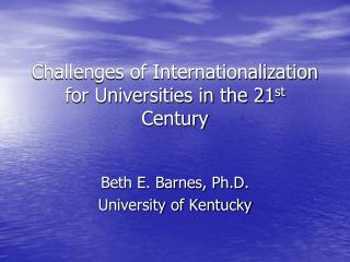 Challenges of Internationalization for Universities in the 21 st  Century